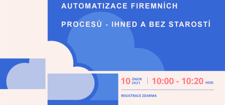 Webinar: Automation of business processes – immediately and with no worries, 10 February 2021